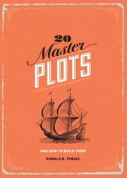 20 Master Plots: And How to Build Them - And How to Build Them ebook by Ronald B Tobias