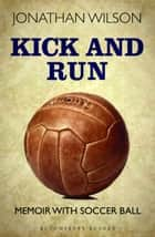Kick and Run - Memoir with Soccer Ball ebook by Jonathan Wilson