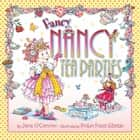 Fancy Nancy: Tea Parties ebook by Jane O'Connor, Robin Preiss Glasser