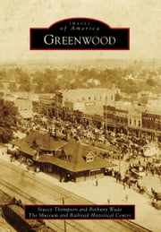 Greenwood ebook by Stacey Thompson,Bethany Wade,The Museum and Railroad Historical Center