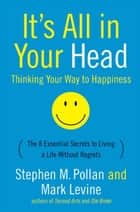 It's All in Your Head - Thinking Your Way to Happiness ebook by Mark Levine, Stephen M Pollan