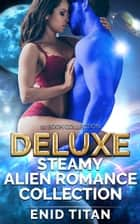 Deluxe Steamy Alien Romance Collection ebook by