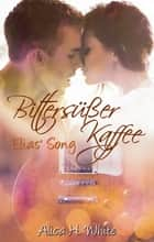 Bittersüßer Kaffee - Elias' Song ebook by Alica H. White