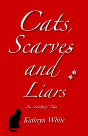 Cats, Scarves and Liars ebook by Kathryn White