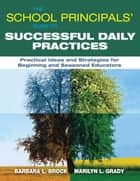 The School Principals' Guide to Successful Daily Practices - Practical Ideas and Strategies for Beginning and Seasoned Educators ebook by Barbara L. Brock, Marilyn L. Grady