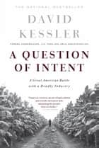 A Question Of Intent - A Great American Battle With A Deadly Industry ebook by