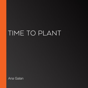 Time to Plant audiobook by Ana Galan