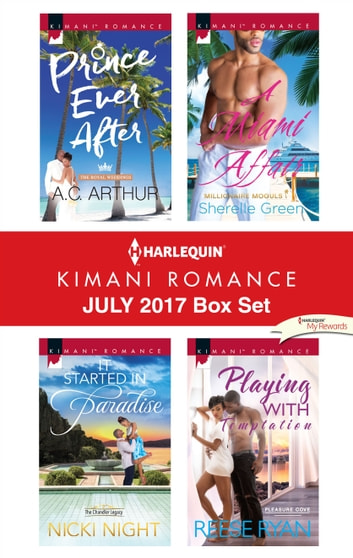 Harlequin Kimani Romance July 2017 Box Set - Prince Ever After\It Started in Paradise\A Miami Affair\Playing with Temptation ebook by A.C. Arthur,Nicki Night,Sharon Green,Reese Ryan