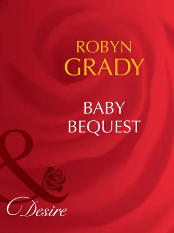Baby Bequest (Mills & Boon Desire) (Billionaires and Babies, Book 5) ebook by Robyn Grady