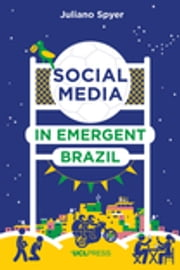 Social Media in Emergent Brazil - How the Internet Affects Social Mobility ebook by Juliano Spyer