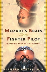 Mozart's Brain and the Fighter Pilot - Unleashing Your Brain's Potential ebook by Richard Restak, M.D.