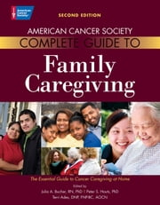 American Cancer Society Complete Guide to Family Caregiving: The Essential Guide to Cancer Caregiving at Home ebook by Julia Bucher,Peter Houts