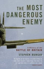 The Most Dangerous Enemy - A History of the Battle of Britain ebook by Stephen Bungay