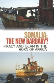 Somalia, the New Barbary? ebook by Murphy, Martin N.