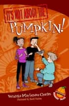It's Not about the Pumpkin! ebook by Veronika Martenova Charles, David Parkins
