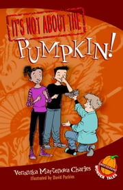 It's Not about the Pumpkin! ebook by Veronika Martenova Charles,David Parkins