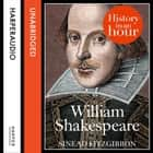 William Shakespeare: History in an Hour audiobook by Sinead Fitzgibbon