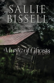 Music of Ghosts - A Novel of Suspense ebook by Sallie Bissell