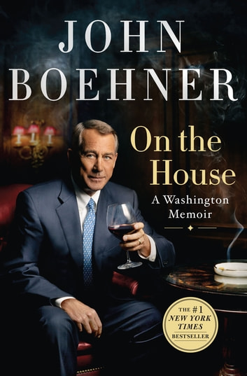 On the House - A Washington Memoir ebook by John Boehner