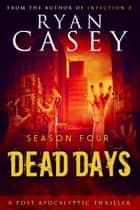 Dead Days: Season Four ebook by Ryan Casey