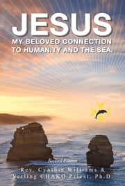 JESUS - My Beloved Connection to Humanity and the Sea (Revised Edition) ebook by Cynthia Williams & Verling Priest