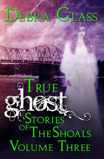 True Ghost Stories of the Shoals Vol. 3 - Skeletons in the Closet, #3 ebook by Debra Glass