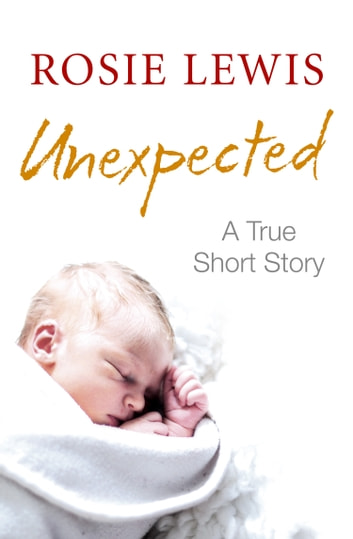 Unexpected: A True Short Story ebook by Rosie Lewis