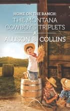 Home on the Ranch: The Montana Cowboy's Triplets ebook by Allison B. Collins