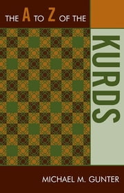 The A to Z of the Kurds ebook by Michael M. Gunter