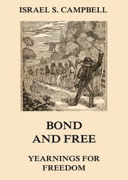 Bond And Free - Yearnings For Freedom ebook by Israel S. Campbell