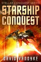 Starship Conquest (First Conquest) - Plague Wars: Stellar Conquest Series Book 1 ebook by