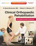 Clinical Orthopaedic Rehabilitation ebook by S. Brent Brotzman,Robert C. Manske