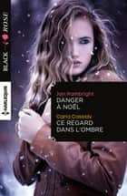 Danger à Noël - Ce regard dans l'ombre ebook by Jan Hambright, Carla Cassidy