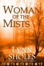 Woman of the Mists ebook by Lynn Sholes