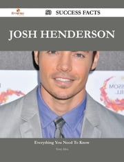 Josh Henderson 50 Success Facts - Everything you need to know about Josh Henderson ebook by Terry Silva