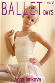Ballet Days, Vol. 3 ebook by Anna Iankova