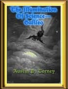 The Illumination of Science: Galileo ebook by Austin P. Torney