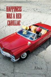 Happiness was a Red Cadillac ebook by Altea