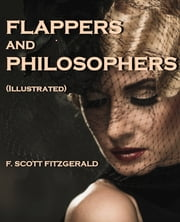 Flappers and Philosophers (Illustrated) ebook by F. Scott Fitzgerald