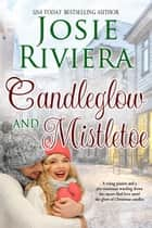 Candleglow and Mistletoe ebook by Josie Riviera