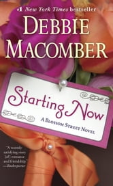 Starting Now - A Blossom Street Novel ebook by Debbie Macomber