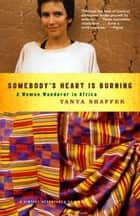 Somebody's Heart Is Burning ebook by Tanya Shaffer