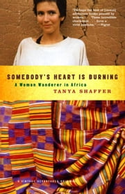 Somebody's Heart Is Burning - A Woman Wanderer in Africa ebook by Tanya Shaffer