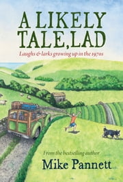 A Likely Tale, Lad - Laughs & larks growing up in the 1970s ebook by Mike Pannett