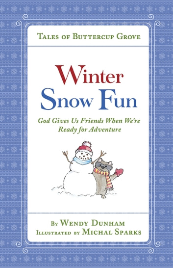 Winter Snow Fun - God Gives Us Friends When We're Ready for Adventure ebook by Wendy Dunham