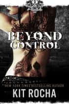 Beyond Control - Beyond, #2 ebook by Kit Rocha