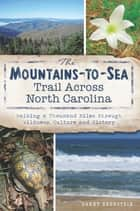The Mountains-to-Sea Trail Across North Carolina: Walking a Thousand Miles through Wildness, Culture and History ebook by Danny Bernstein