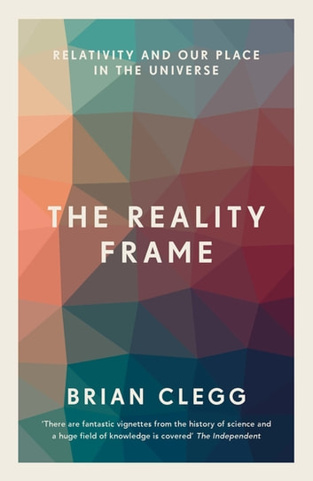 The Reality Frame - Relativity and our place in the universe ebook by Brian Clegg