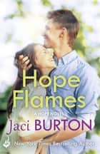 Hope Flames: Hope Book 1 ebook by Jaci Burton