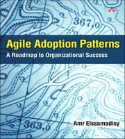 Agile Adoption Patterns - A Roadmap to Organizational Success (Adobe ebook) ebook by Amr Elssamadisy